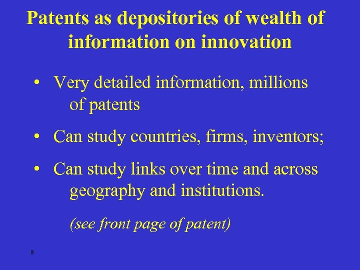 Patents as depositories of wealth of information on innovation • Very detailed information, millions