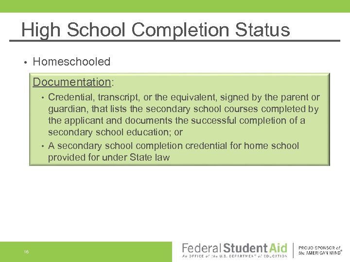High School Completion Status • Homeschooled Documentation: • • 16 Credential, transcript, or the