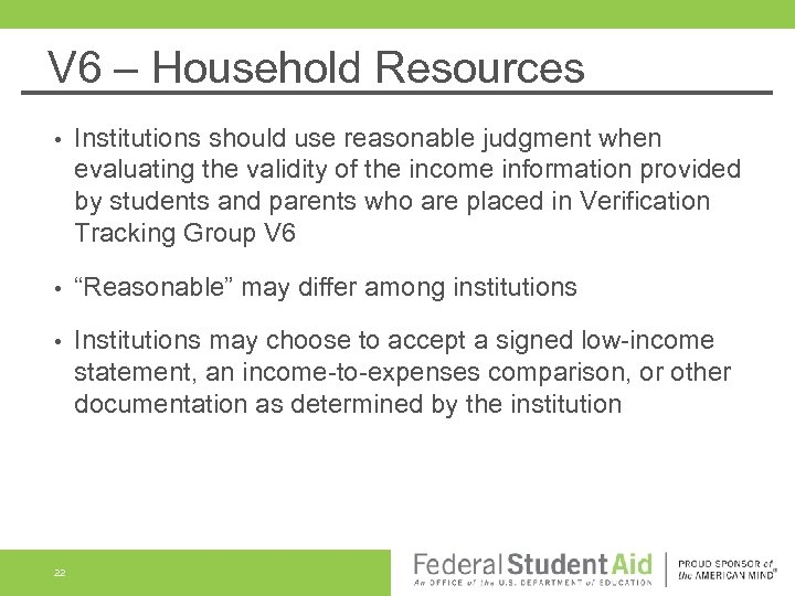 V 6 – Household Resources • Institutions should use reasonable judgment when evaluating the