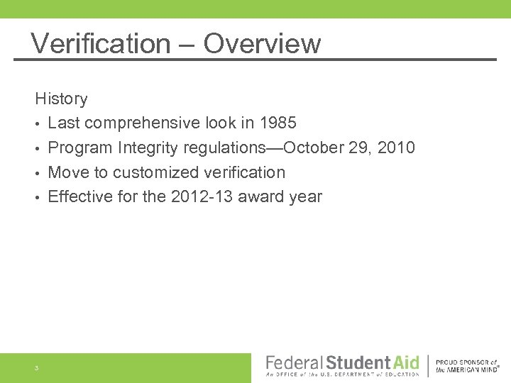 Verification – Overview History • Last comprehensive look in 1985 • Program Integrity regulations—October