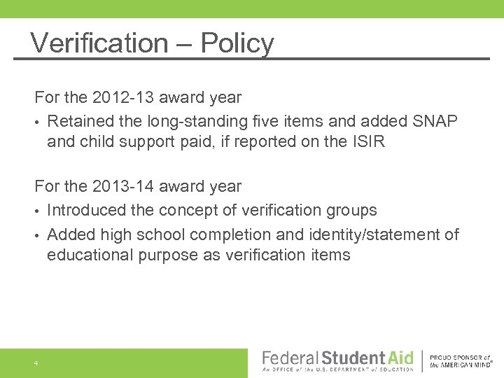Verification – Policy For the 2012 -13 award year • Retained the long-standing five