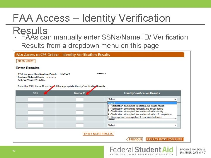 FAA Access – Identity Verification Results • FAAs can manually enter SSNs/Name ID/ Verification