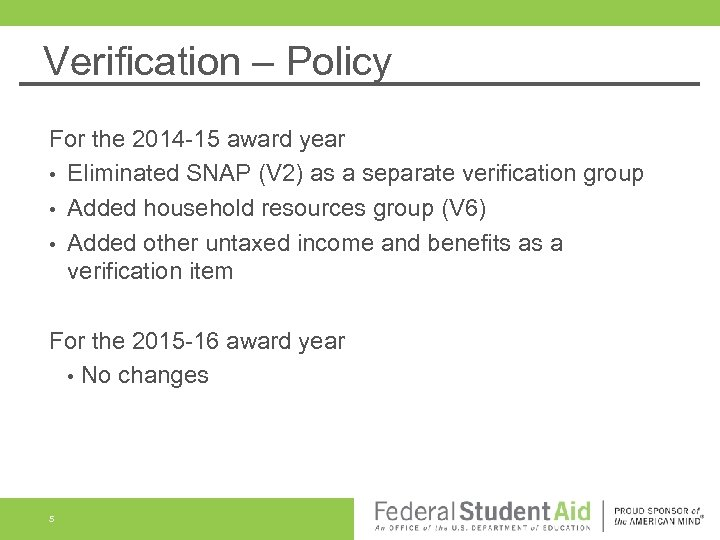 Verification – Policy For the 2014 -15 award year • Eliminated SNAP (V 2)