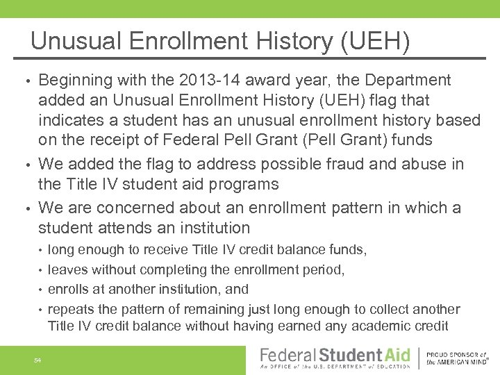 Unusual Enrollment History (UEH) Beginning with the 2013 -14 award year, the Department added