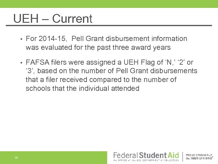 UEH – Current • • 56 For 2014 -15, Pell Grant disbursement information was