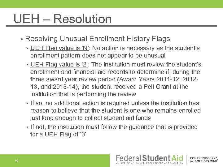 UEH – Resolution • Resolving Unusual Enrollment History Flags UEH Flag value is 'N':