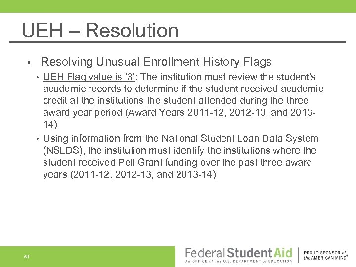 UEH – Resolution Resolving Unusual Enrollment History Flags • • • 64 UEH Flag