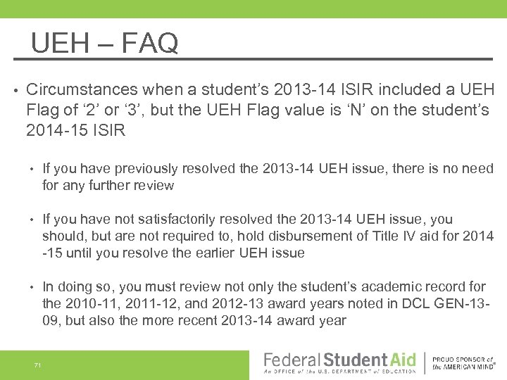 UEH – FAQ • Circumstances when a student's 2013 -14 ISIR included a UEH