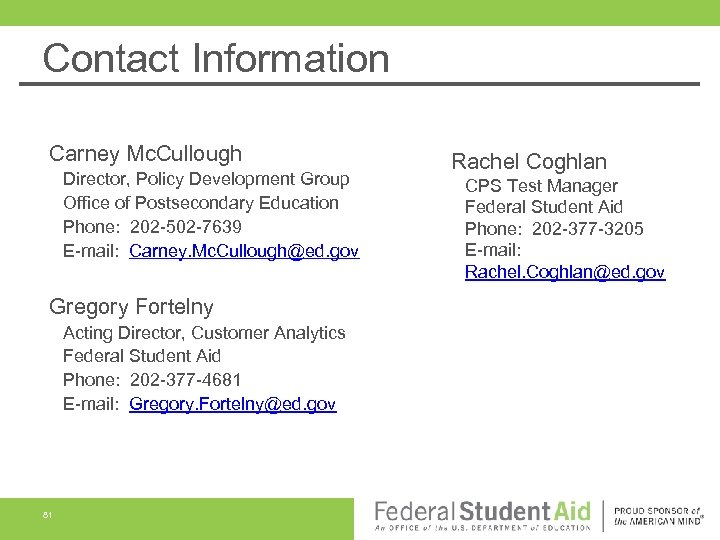 Contact Information Carney Mc. Cullough Director, Policy Development Group Office of Postsecondary Education Phone: