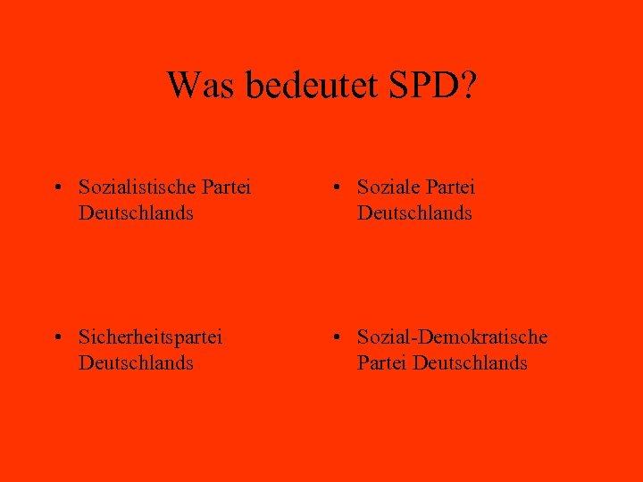 Was bedeutet SPD? • Sozialistische Partei Deutschlands • Soziale Partei Deutschlands • Sicherheitspartei Deutschlands
