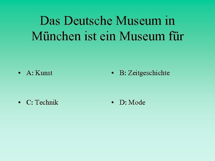 Das Deutsche Museum in München ist ein Museum für • A: Kunst • B: