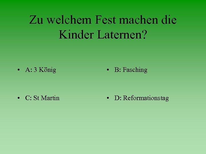 Zu welchem Fest machen die Kinder Laternen? • A: 3 König • B: Fasching