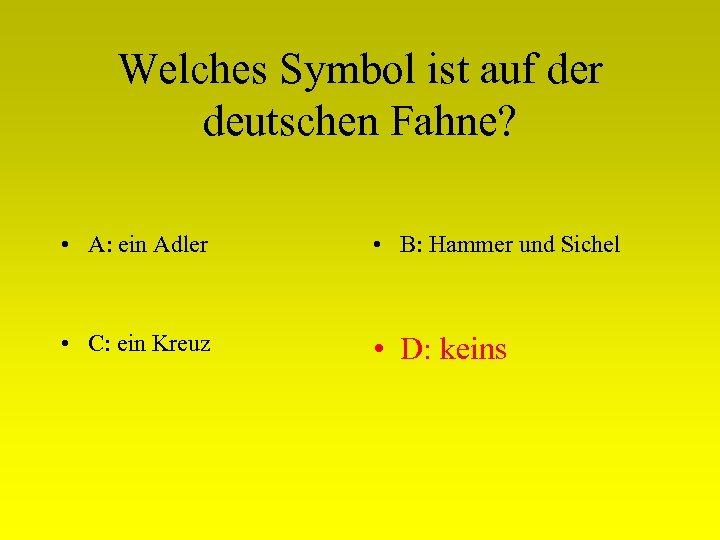 Welches Symbol ist auf der deutschen Fahne? • A: ein Adler • B: Hammer
