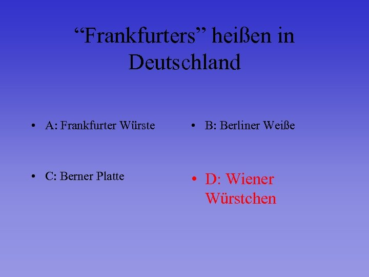 """""""Frankfurters"""" heißen in Deutschland • A: Frankfurter Würste • B: Berliner Weiße • C:"""