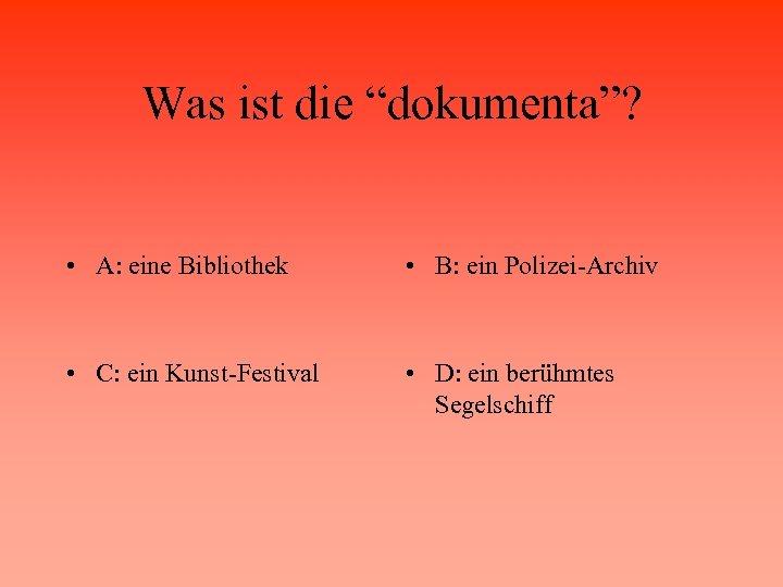 """Was ist die """"dokumenta""""? • A: eine Bibliothek • B: ein Polizei-Archiv • C:"""