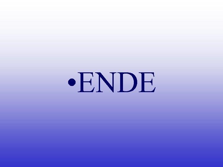• ENDE