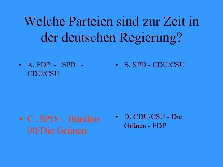 Welche Parteien sind zur Zeit in der deutschen Regierung? • A. FDP - SPD