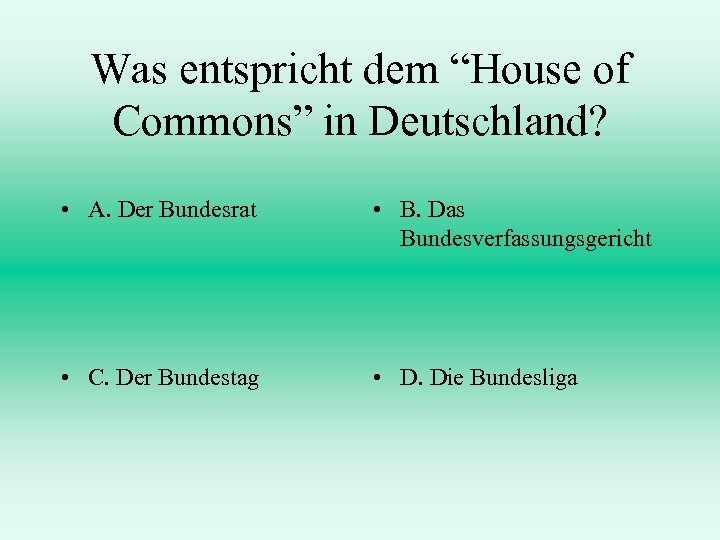 """Was entspricht dem """"House of Commons"""" in Deutschland? • A. Der Bundesrat • B."""