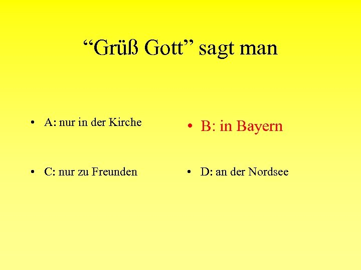 """""""Grüß Gott"""" sagt man • A: nur in der Kirche • B: in Bayern"""