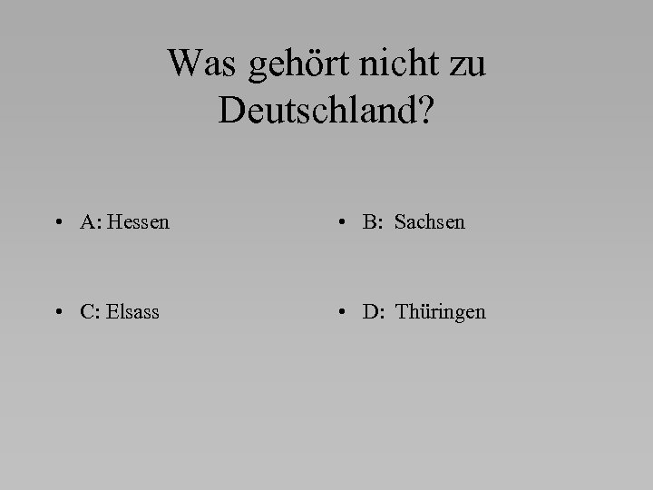 Was gehört nicht zu Deutschland? • A: Hessen • B: Sachsen • C: Elsass