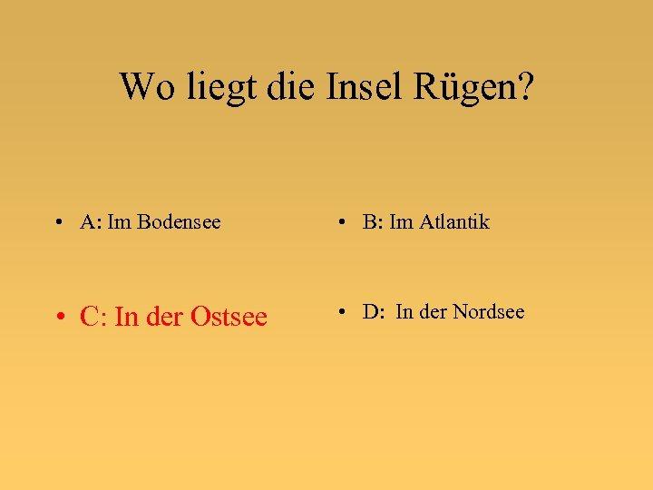 Wo liegt die Insel Rügen? • A: Im Bodensee • B: Im Atlantik •