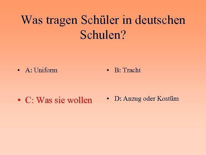 Was tragen Schüler in deutschen Schulen? • A: Uniform • B: Tracht • C:
