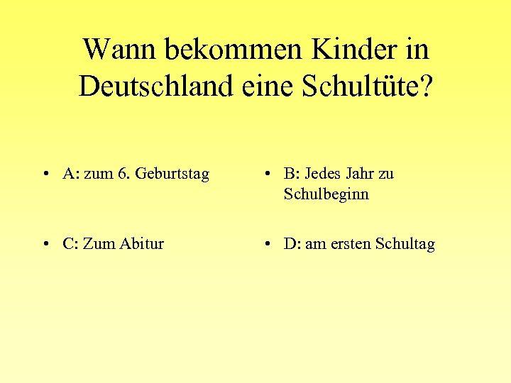 Wann bekommen Kinder in Deutschland eine Schultüte? • A: zum 6. Geburtstag • B: