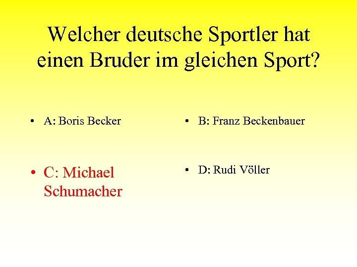 Welcher deutsche Sportler hat einen Bruder im gleichen Sport? • A: Boris Becker •