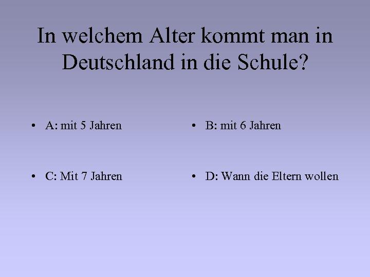 In welchem Alter kommt man in Deutschland in die Schule? • A: mit 5