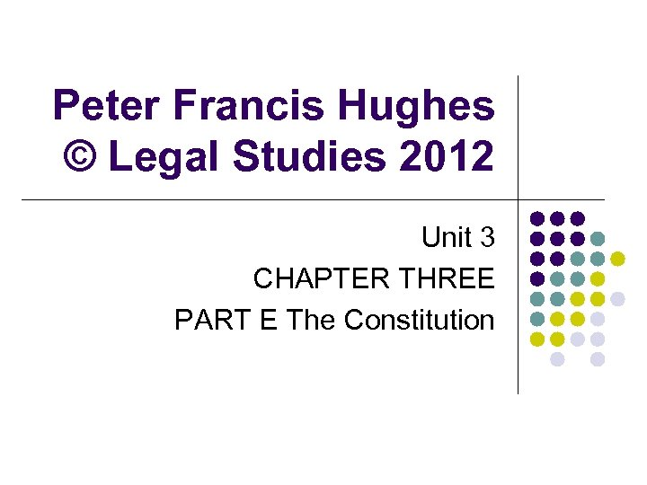 Peter Francis Hughes © Legal Studies 2012 Unit 3 CHAPTER THREE PART E The