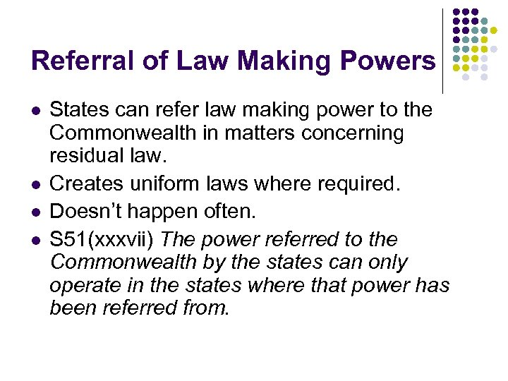 Referral of Law Making Powers l l States can refer law making power to