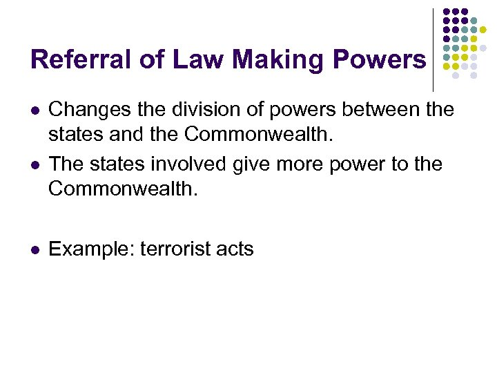 Referral of Law Making Powers l l l Changes the division of powers between