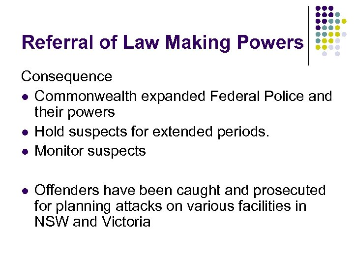 Referral of Law Making Powers Consequence l Commonwealth expanded Federal Police and their powers