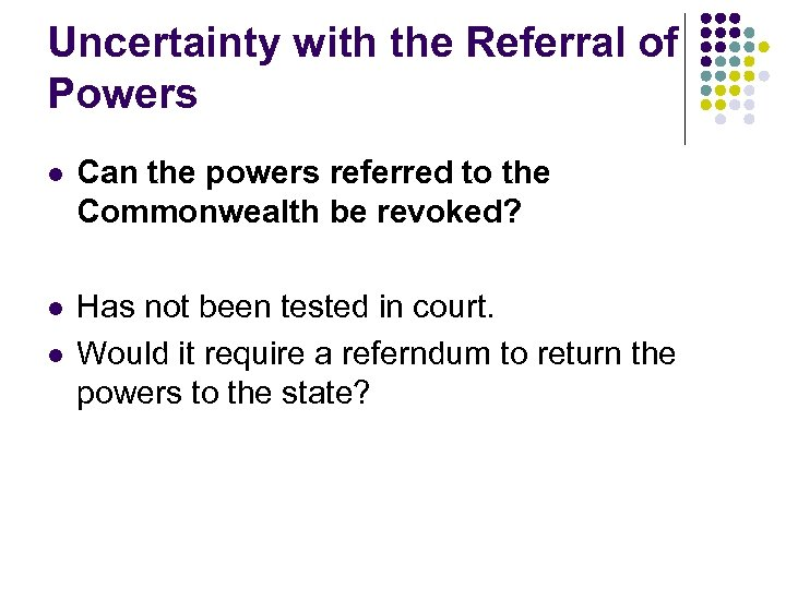 Uncertainty with the Referral of Powers l Can the powers referred to the Commonwealth