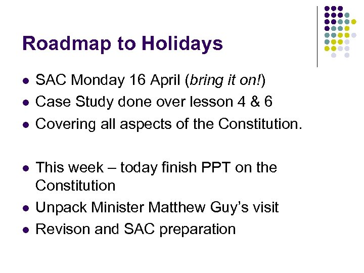 Roadmap to Holidays l l l SAC Monday 16 April (bring it on!) Case