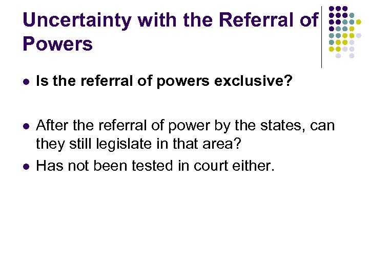 Uncertainty with the Referral of Powers l Is the referral of powers exclusive? l