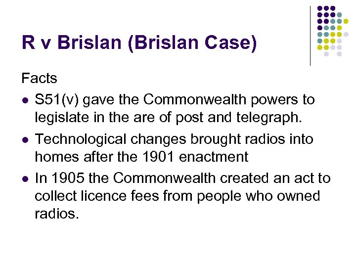 R v Brislan (Brislan Case) Facts l S 51(v) gave the Commonwealth powers to