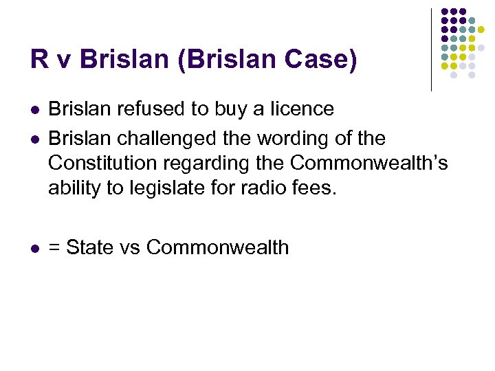 R v Brislan (Brislan Case) l l l Brislan refused to buy a licence