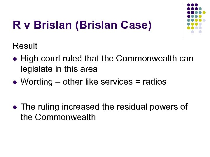 R v Brislan (Brislan Case) Result l High court ruled that the Commonwealth can