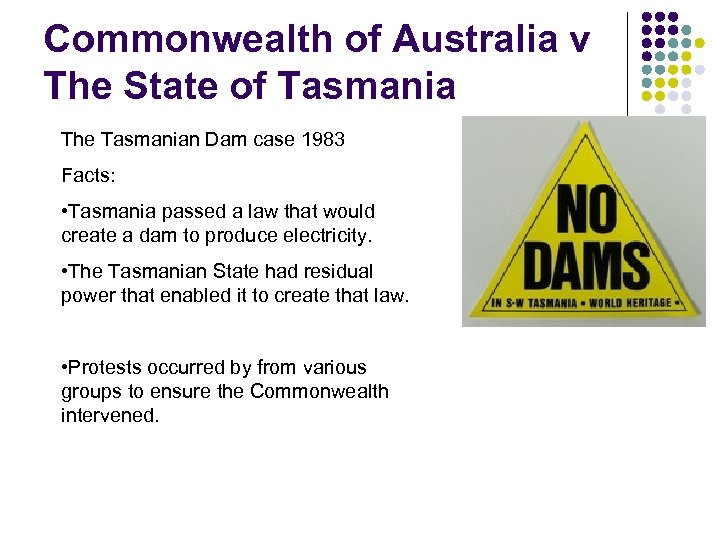 Commonwealth of Australia v The State of Tasmania The Tasmanian Dam case 1983 Facts: