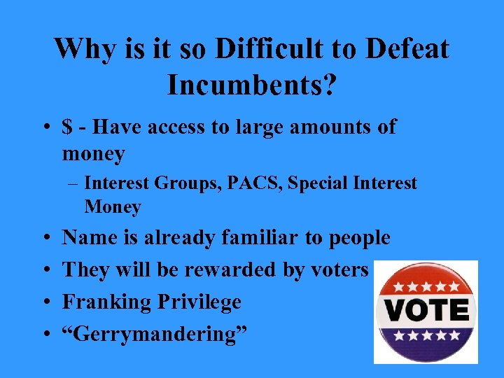 Why is it so Difficult to Defeat Incumbents? • $ - Have access to