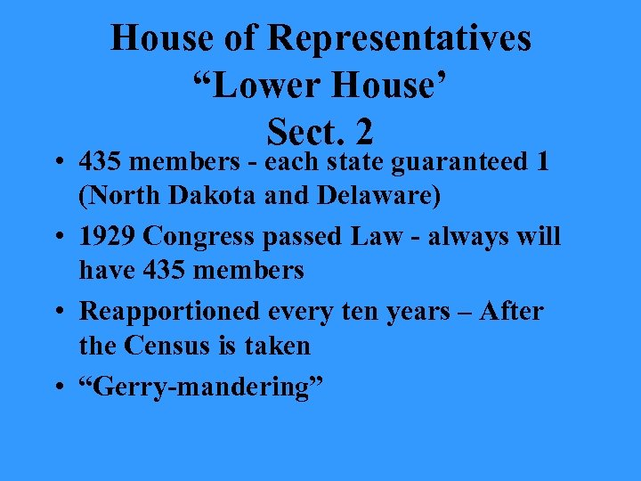 "House of Representatives ""Lower House' Sect. 2 • 435 members - each state guaranteed"