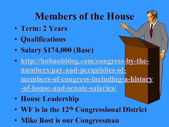 Members of the House • • Term: 2 Years Qualifications Salary $174, 000 (Base)