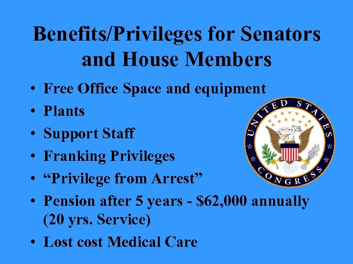 Benefits/Privileges for Senators and House Members • • • Free Office Space and equipment