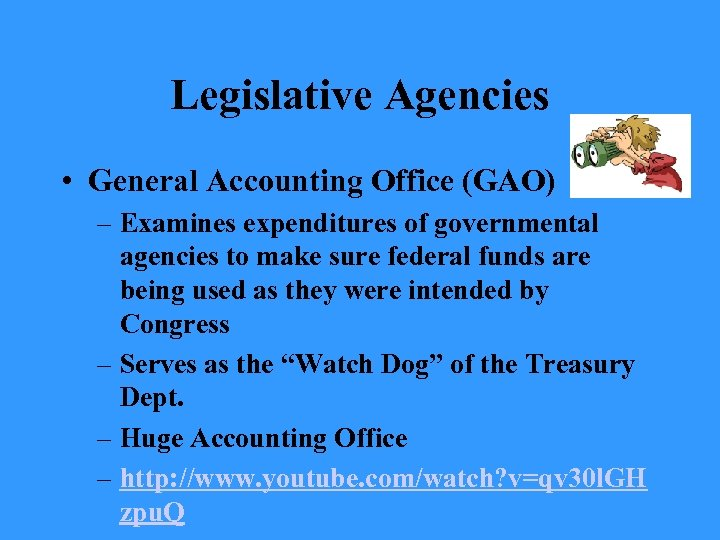 Legislative Agencies • General Accounting Office (GAO) – Examines expenditures of governmental agencies to