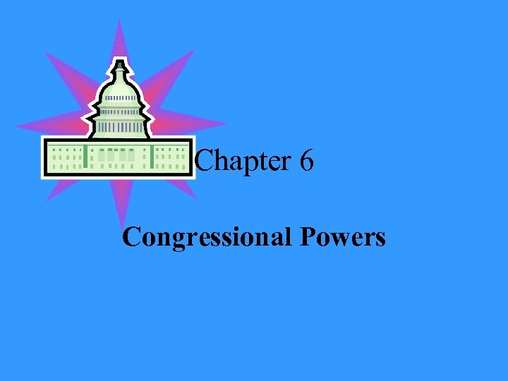 Chapter 6 Congressional Powers