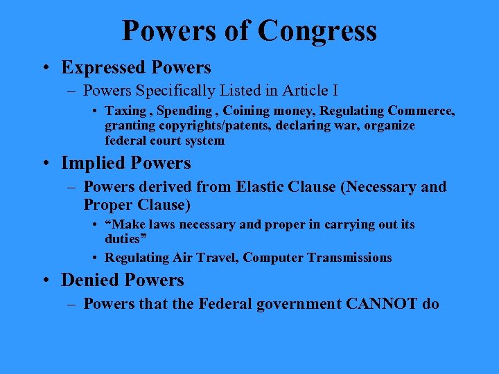 Powers of Congress • Expressed Powers – Powers Specifically Listed in Article I •