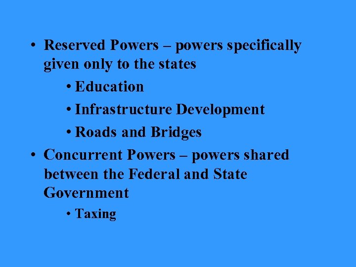 • Reserved Powers – powers specifically given only to the states • Education