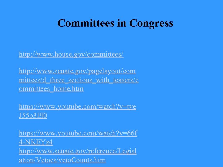 Committees in Congress http: //www. house. gov/committees/ http: //www. senate. gov/pagelayout/com mittees/d_three_sections_with_teasers/c ommittees_home. htm