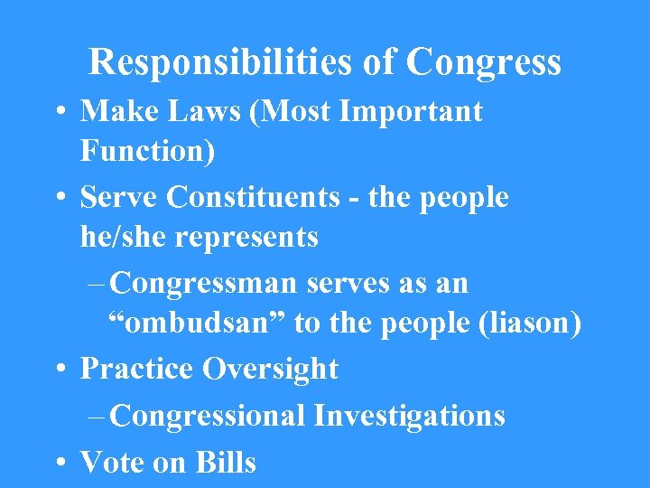 Responsibilities of Congress • Make Laws (Most Important Function) • Serve Constituents - the